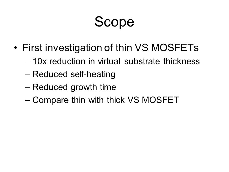Scope First investigation of thin VS MOSFETs –10x reduction in virtual substrate thickness –Reduced self-heating –Reduced growth time –Compare thin wi