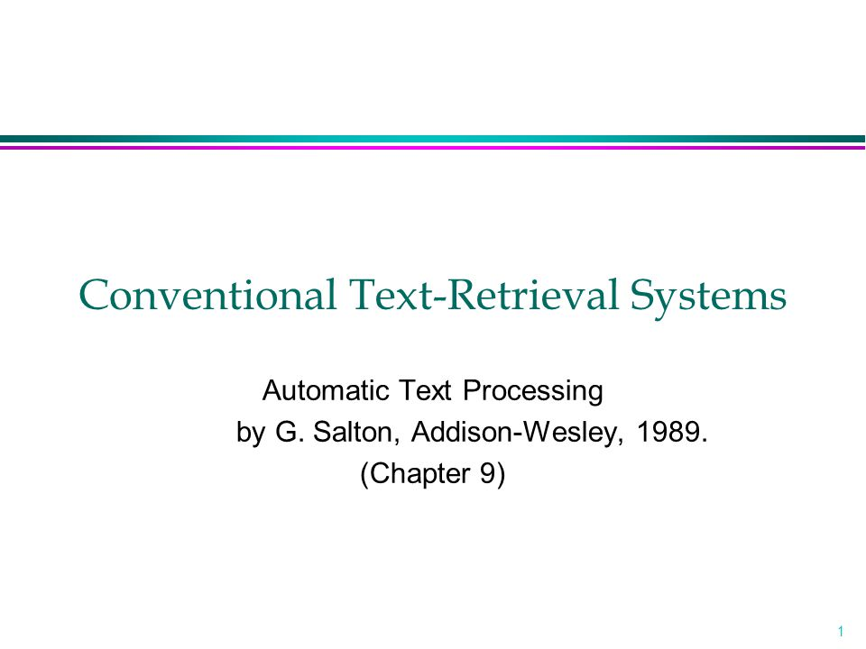 1 Conventional Text-Retrieval Systems Automatic Text Processing by G.