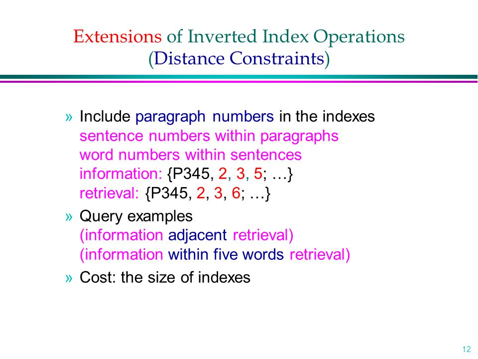 12 Extensions of Inverted Index Operations (Distance Constraints) »Include paragraph numbers in the indexes sentence numbers within paragraphs word nu