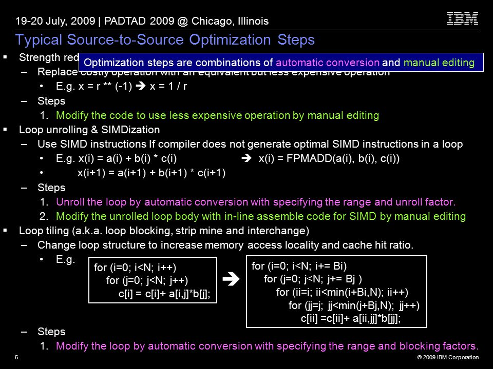 © 2009 IBM Corporation 19-20 July, 2009 | PADTAD 2009 @ Chicago, Illinois 5  Strength reduction –Replace costly operation with an equivalent but less expensive operation E.g.