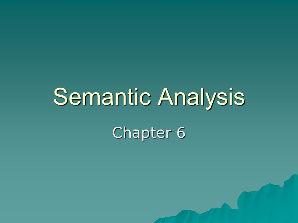 Semantic Analysis Chapter 6