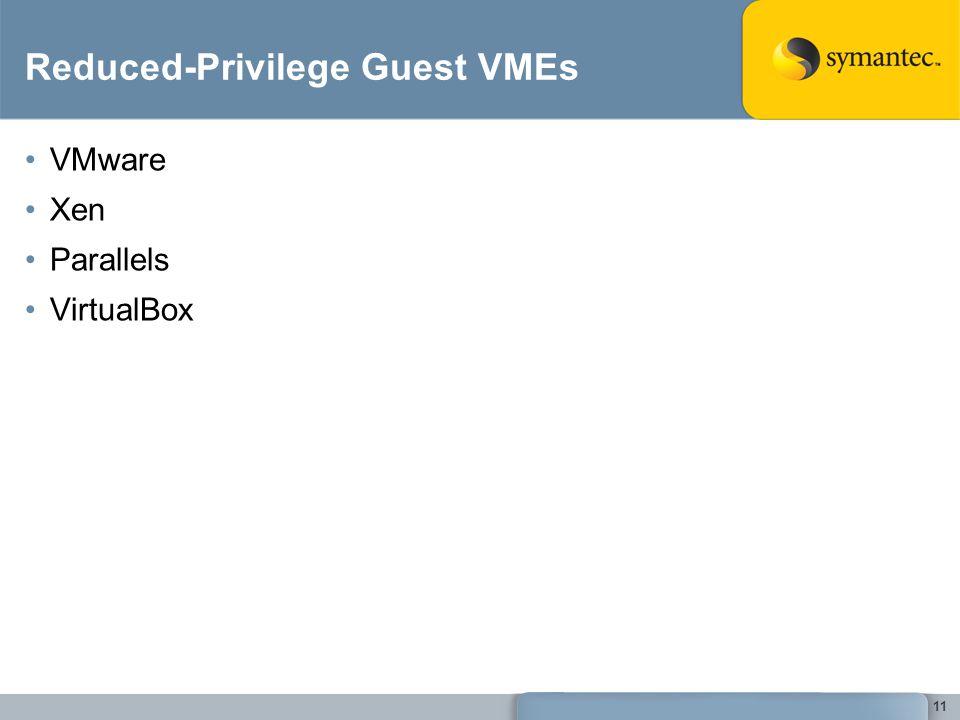 11 Reduced-Privilege Guest VMEs VMware Xen Parallels VirtualBox