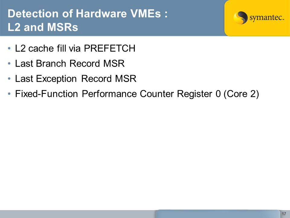 17 Detection of Hardware VMEs : L2 and MSRs L2 cache fill via PREFETCH Last Branch Record MSR Last Exception Record MSR Fixed-Function Performance Counter Register 0 (Core 2)