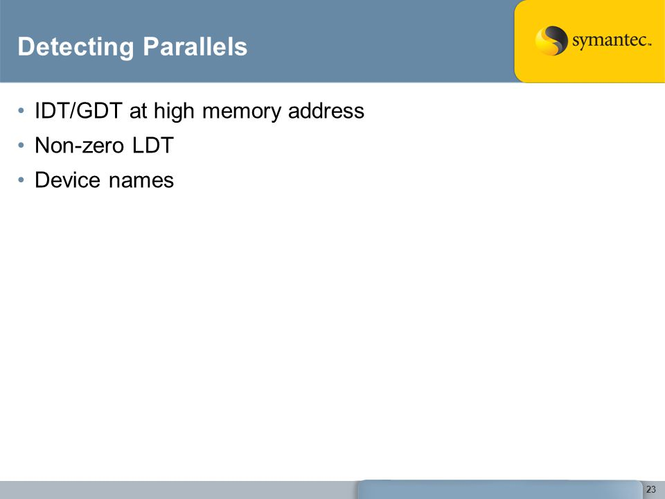 23 Detecting Parallels IDT/GDT at high memory address Non-zero LDT Device names
