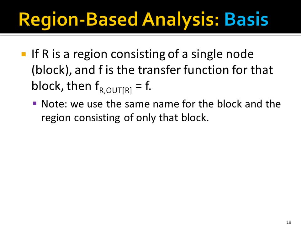  If R is a region consisting of a single node (block), and f is the transfer function for that block, then f R,OUT[R] = f.