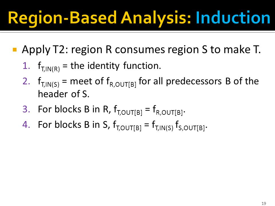  Apply T2: region R consumes region S to make T. 1.f T,IN(R) = the identity function.