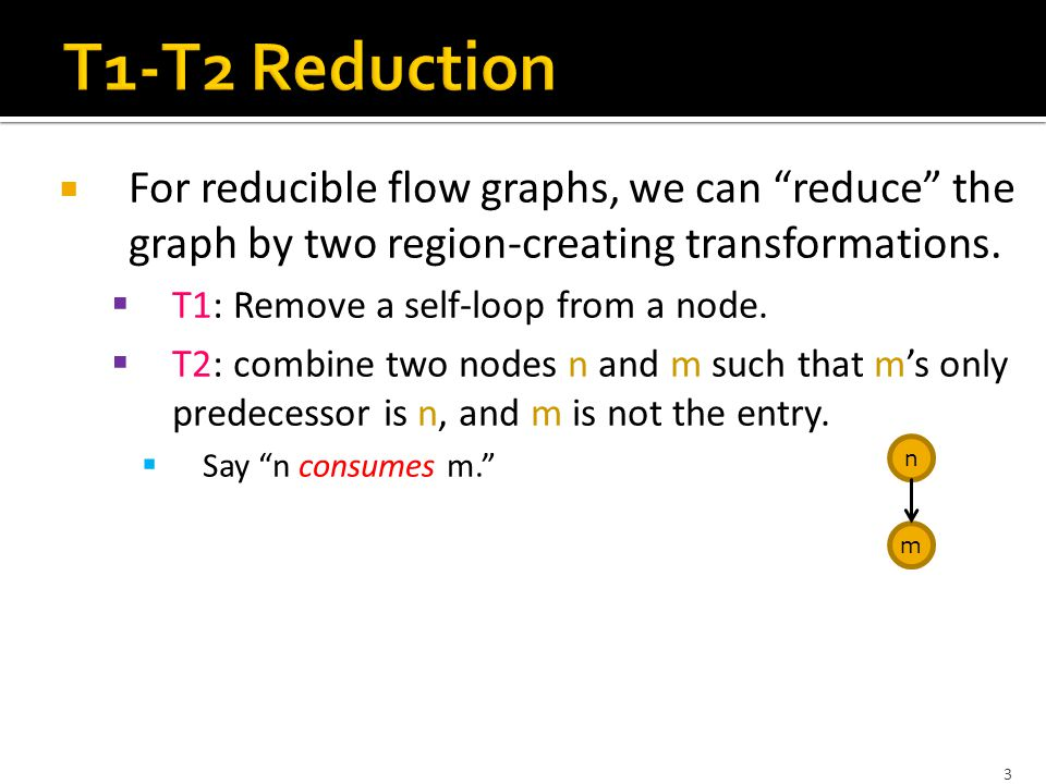 3  For reducible flow graphs, we can reduce the graph by two region-creating transformations.