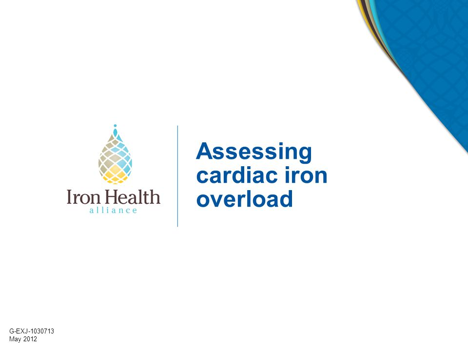 G-EXJ-1030713 May 2012 Assessing cardiac iron overload
