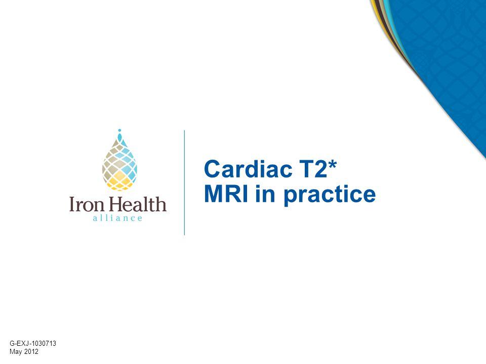 G-EXJ-1030713 May 2012 Cardiac T2* MRI in practice