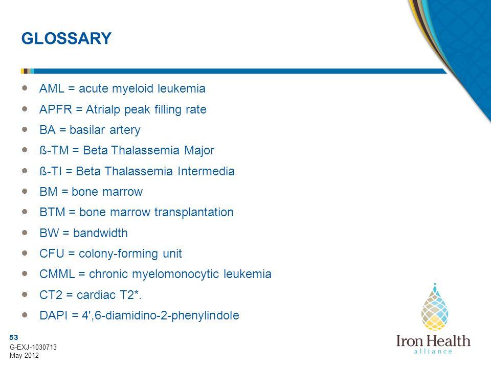 53 G-EXJ-1030713 May 2012 GLOSSARY ● AML = acute myeloid leukemia ● APFR = Atrialp peak filling rate ● BA = basilar artery ● ß-TM = Beta Thalassemia M