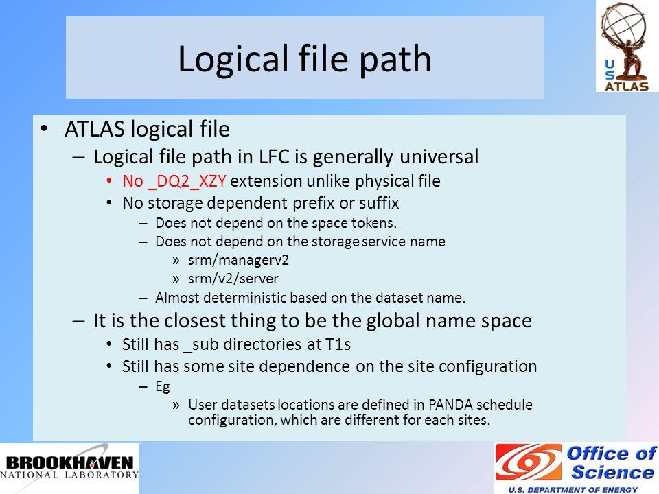 Logical file path ATLAS logical file – Logical file path in LFC is generally universal No _DQ2_XZY extension unlike physical file No storage dependent prefix or suffix – Does not depend on the space tokens.