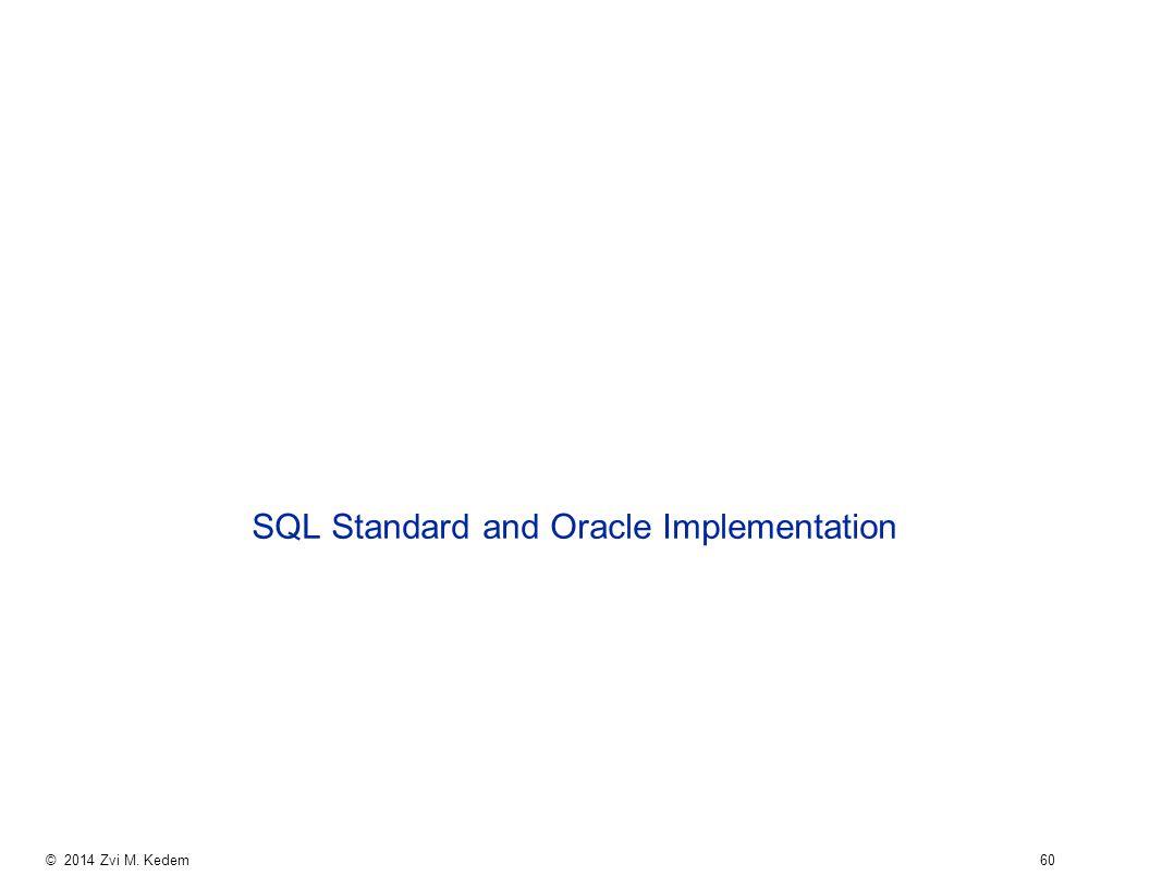 © 2014 Zvi M. Kedem 60 SQL Standard and Oracle Implementation