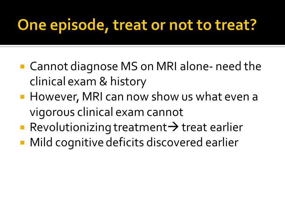  Cannot diagnose MS on MRI alone- need the clinical exam & history  However, MRI can now show us what even a vigorous clinical exam cannot  Revolut