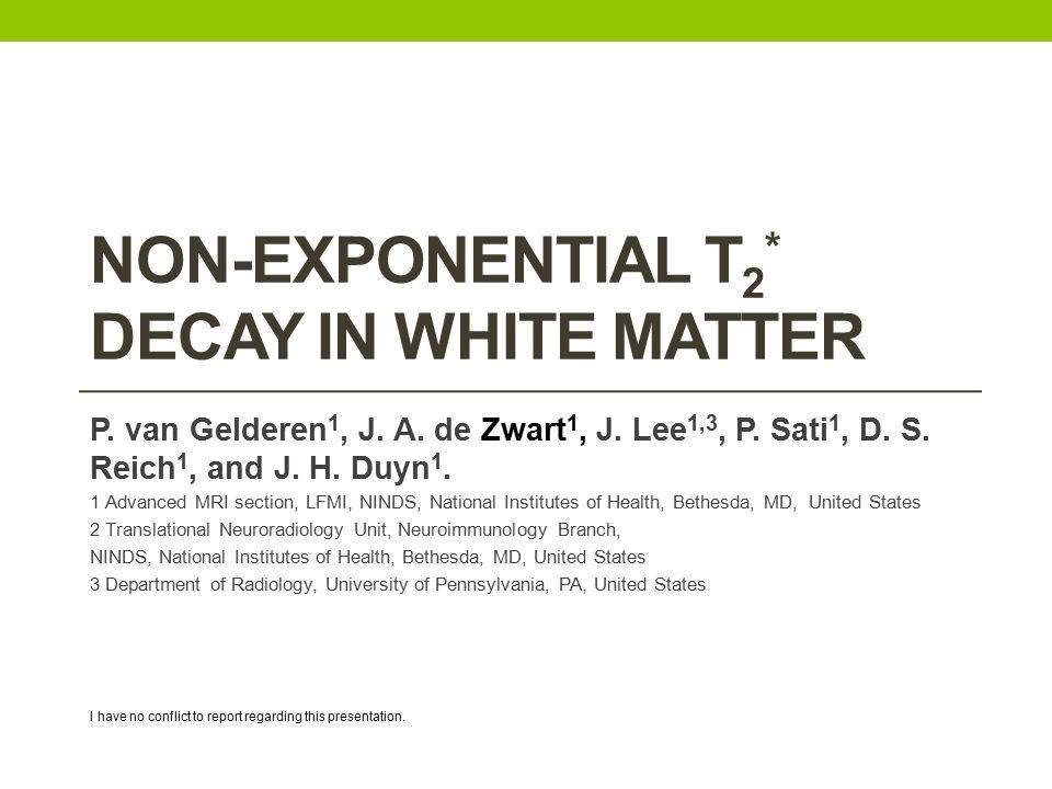 NON-EXPONENTIAL T 2 * DECAY IN WHITE MATTER P. van Gelderen 1, J.