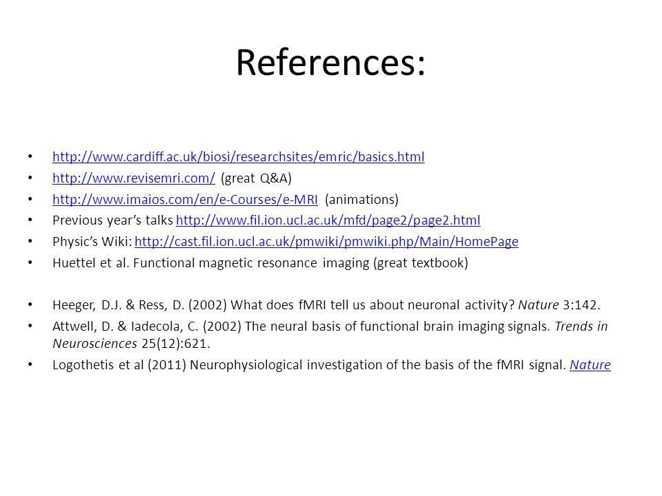 References: http://www.cardiff.ac.uk/biosi/researchsites/emric/basics.html http://www.revisemri.com/ (great Q&A) http://www.revisemri.com/ http://www.