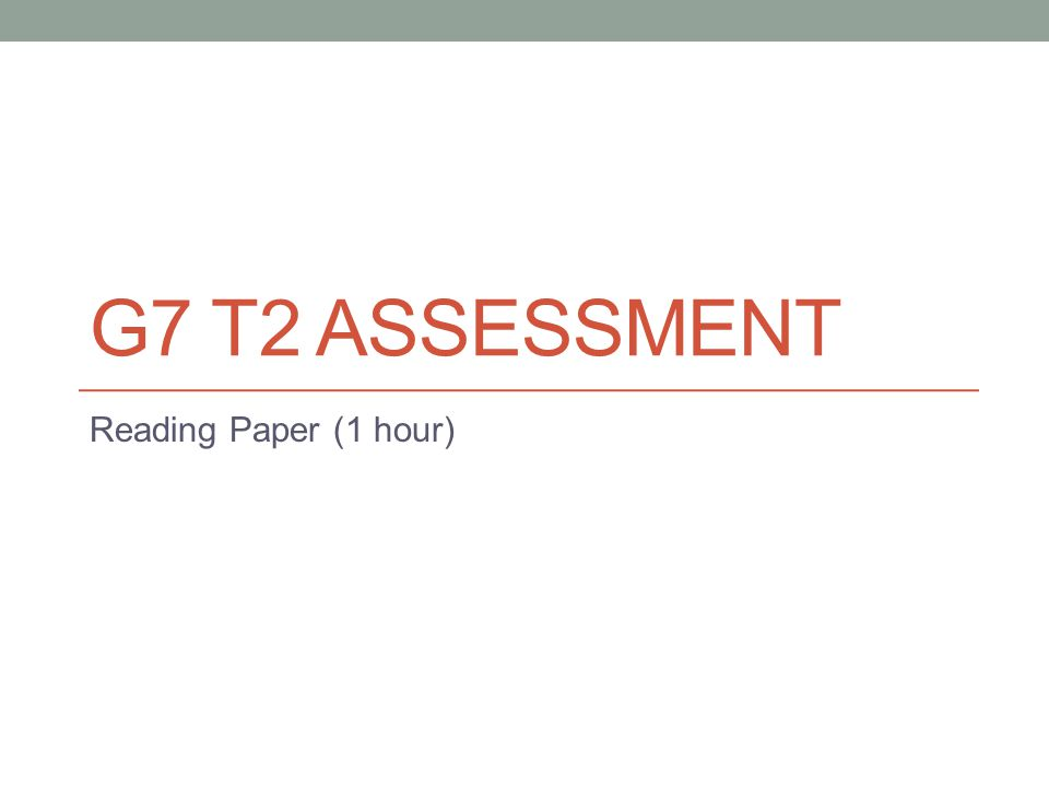 G7 T2 ASSESSMENT Reading Paper (1 hour)