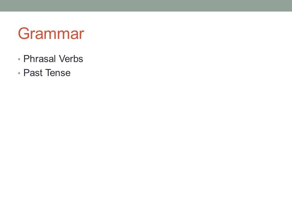 Grammar Phrasal Verbs Past Tense
