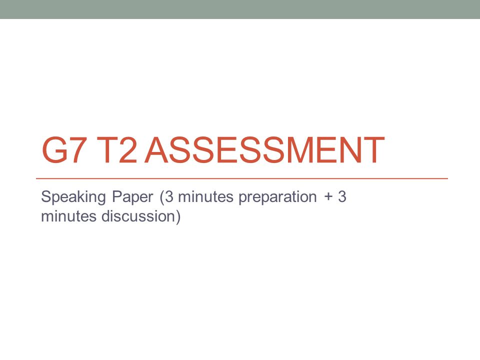 G7 T2 ASSESSMENT Speaking Paper (3 minutes preparation + 3 minutes discussion)