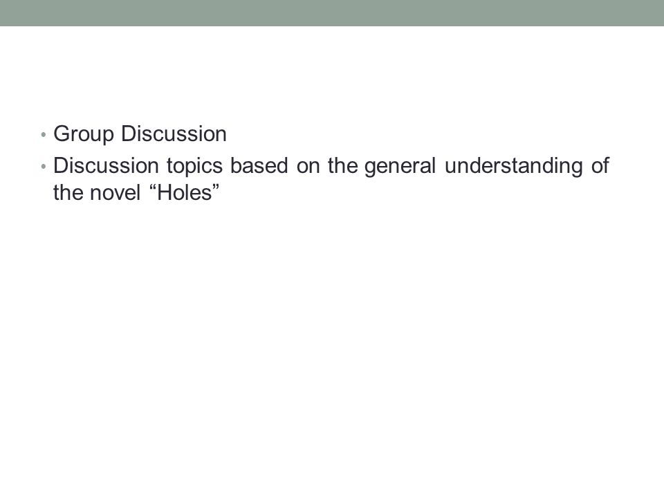 """Group Discussion Discussion topics based on the general understanding of the novel """"Holes"""""""