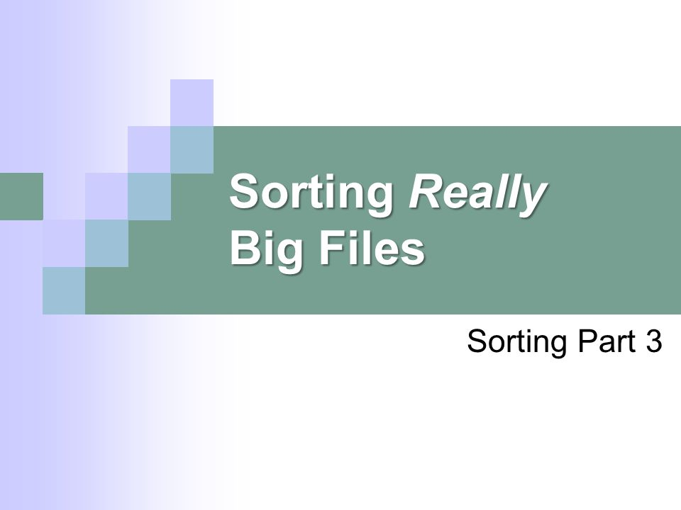 Sorting Really Big Files Sorting Part 3