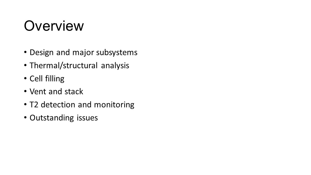 Summary The project is so far on budget Progress has been made in key areas of the project Cell design Fill/recovery/shipping Detection/safety Stack design Outstanding issues Shipping/receiving by JLAB NEPA compliance Stack system Beamline design and fabrication Next review scheduled for March/April of 2015 Run scheduled for Oct of 2015