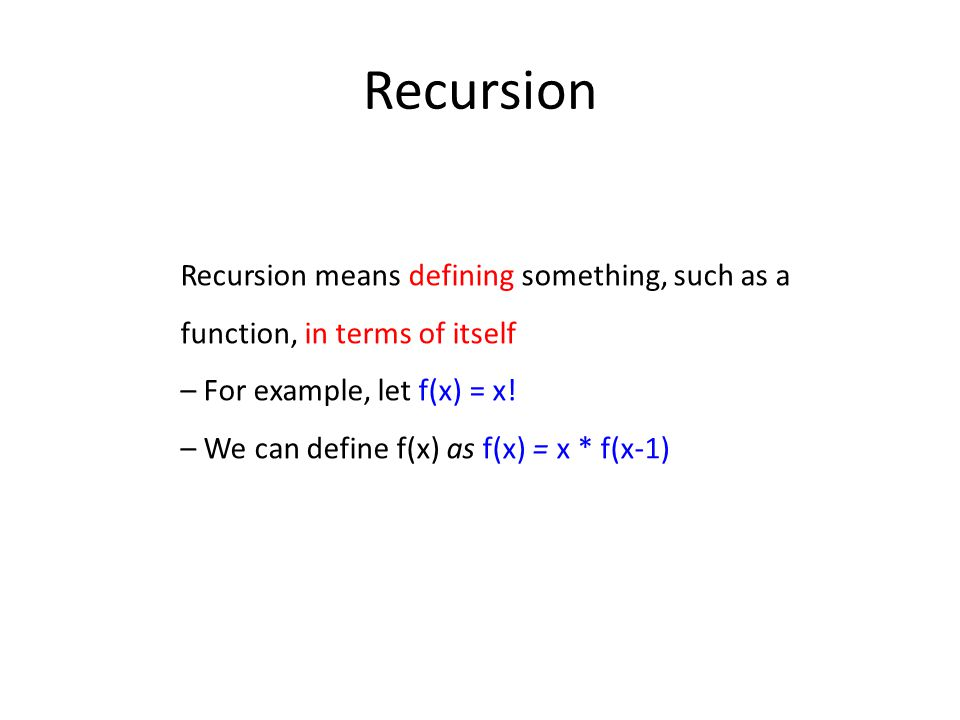 Recursion Recursion means defining something, such as a function, in terms of itself – For example, let f(x) = x.