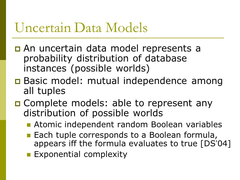 Uncertain Data Model: x-relations [Trio] Each x-tuple represents a discrete probability distribution of tuples x-tuples are mutually independent, and disjoint U-Top2: {t1,t2} U-2Ranks: (t1, t3) single-alternative multi-alternative