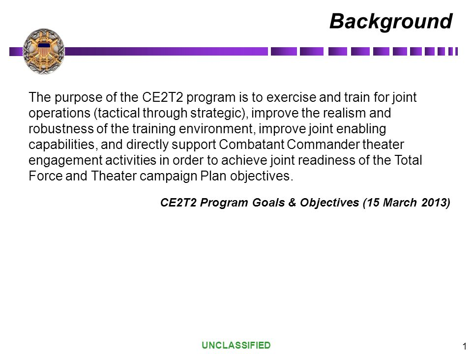 UNCLASSIFIED 2 The JEP is a principal means for CCDRs to maintain trained and ready forces, exercise their theater campaign plan, and achieve joint and multinational (combined) training.