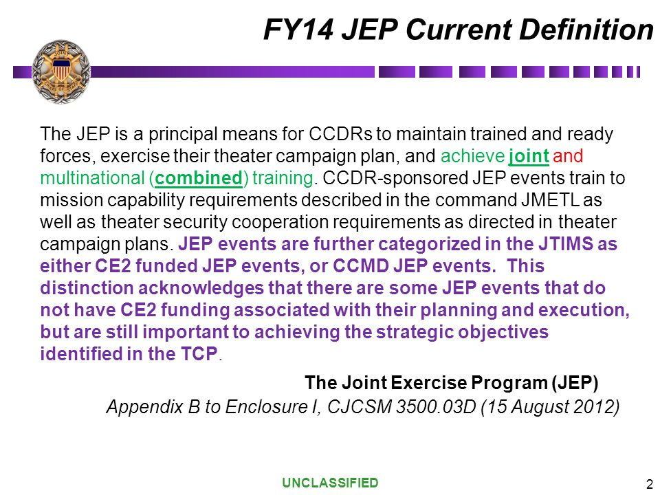 UNCLASSIFIED 3 1.JEP definition – What categories of exercises/events should be included in the term JEP .