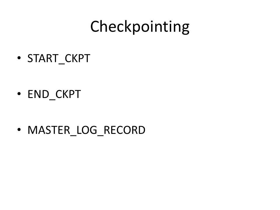 Checkpointing START_CKPT END_CKPT MASTER_LOG_RECORD
