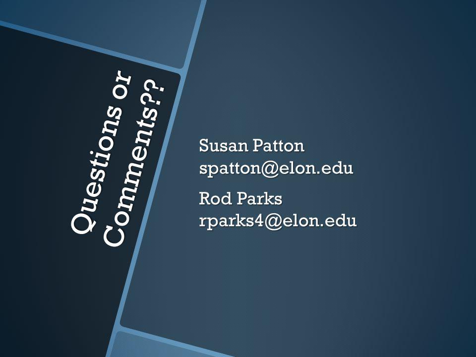 Questions or Comments Susan Patton spatton@elon.edu Rod Parks rparks4@elon.edu
