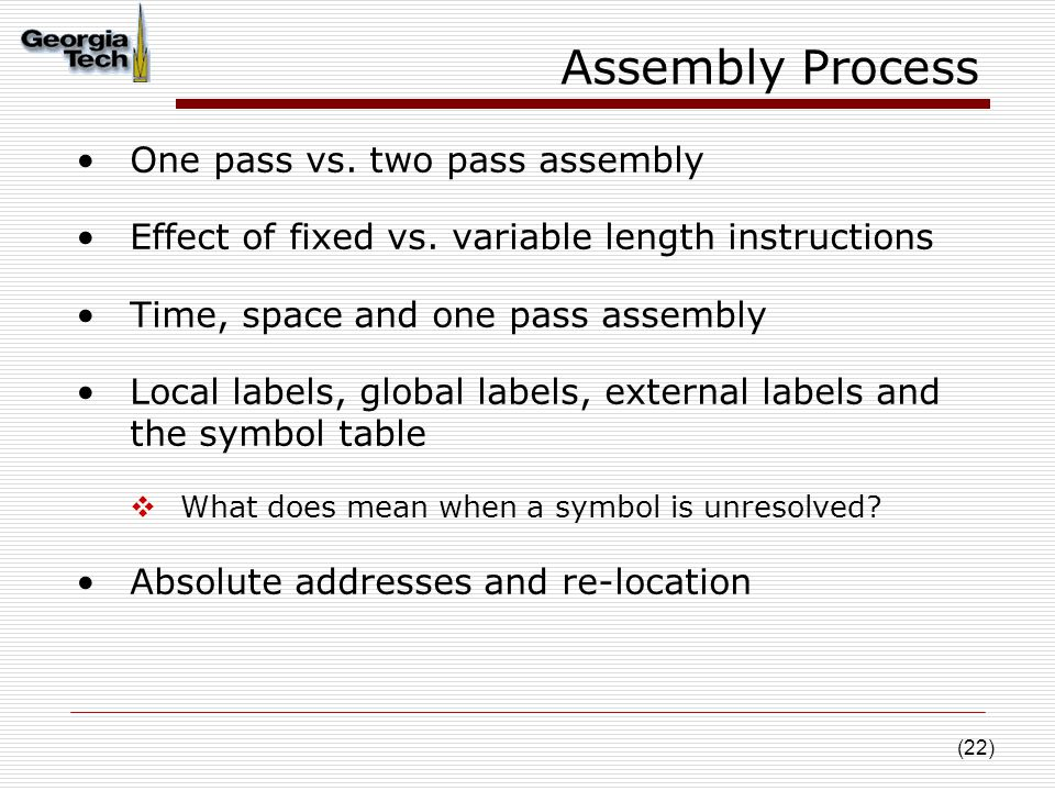 (22) One pass vs. two pass assembly Effect of fixed vs.