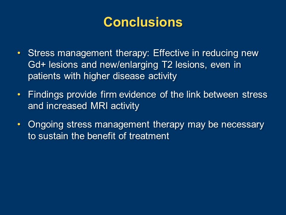 Conclusions Stress management therapy: Effective in reducing new Gd+ lesions and new/enlarging T2 lesions, even in patients with higher disease activi