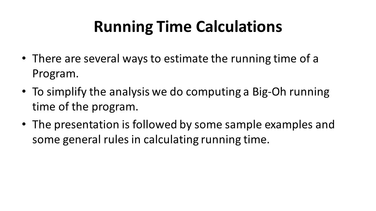 Running Time Calculations There are several ways to estimate the running time of a Program.