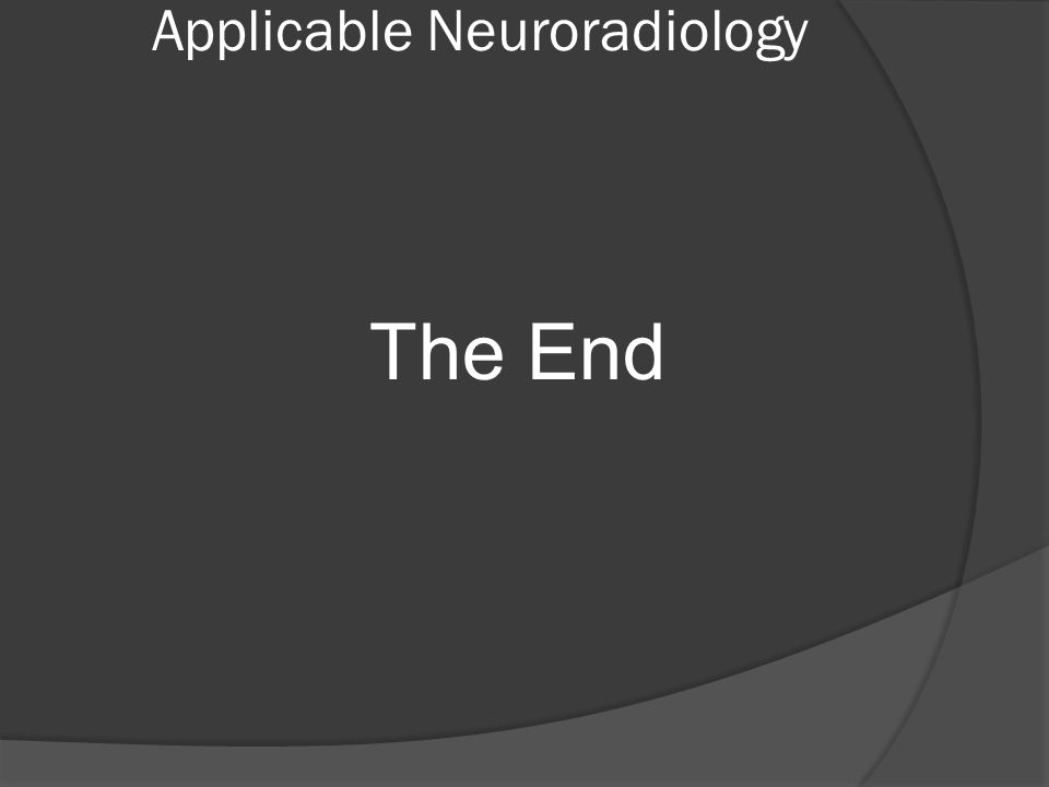 Applicable Neuroradiology The End