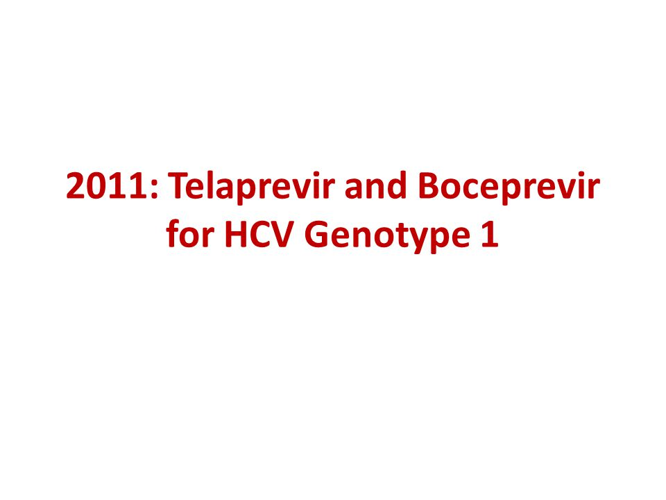 2011: Telaprevir and Boceprevir for HCV Genotype 1
