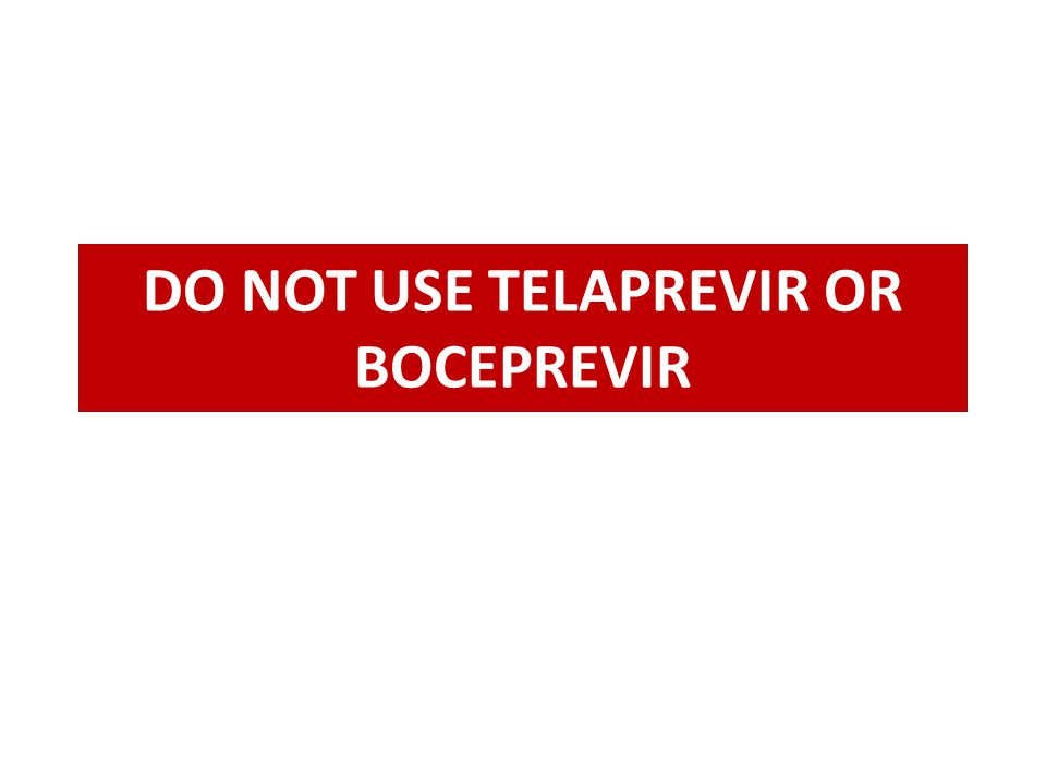DO NOT USE TELAPREVIR OR BOCEPREVIR
