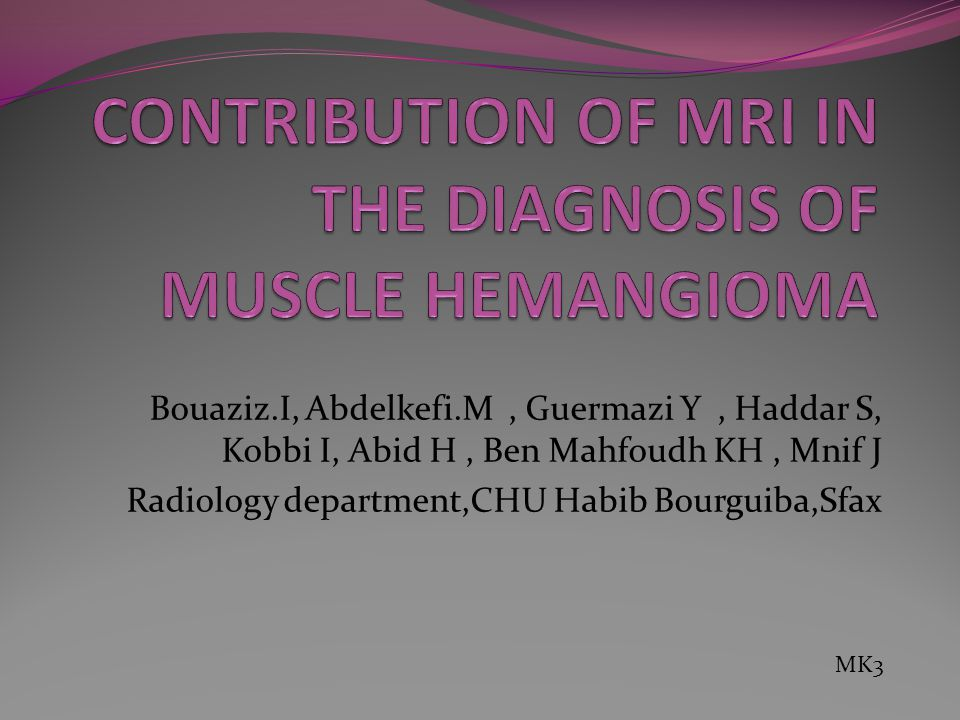 Bouaziz.I, Abdelkefi.M, Guermazi Y, Haddar S, Kobbi I, Abid H, Ben Mahfoudh KH, Mnif J Radiology department,CHU Habib Bourguiba,Sfax MK3