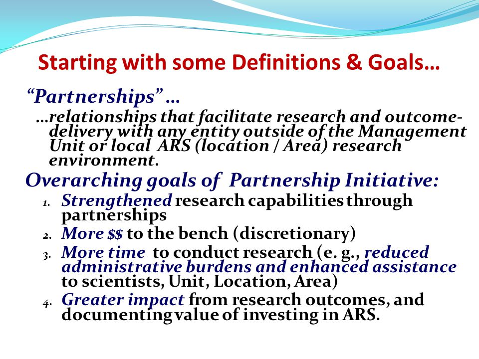 Concept & Strategy for Agricultural Technology Innovation Partnership Program --through Partnership Intermediary Agreements (PIA) -- To partner with selected economic development entities that can enhance the effectiveness of the ARS technology transfer program and expand its impact To enhance the flow of ARS technologies and research outcomes to small and expanding businesses and to encourage technology-based economic development To provide complementary business assets and business expertise to private sector partners of ARS