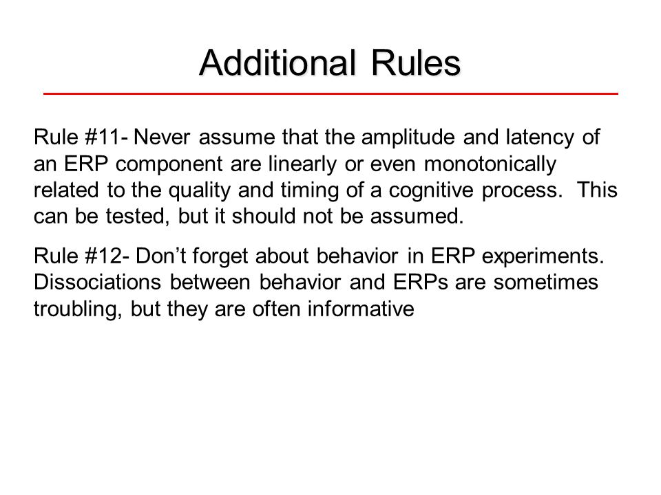 Additional Rules Rule #11- Never assume that the amplitude and latency of an ERP component are linearly or even monotonically related to the quality a