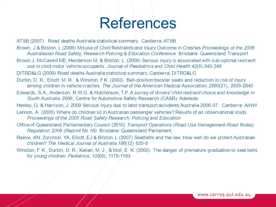 References ATSB (2007). Road deaths Australia statistical summary.