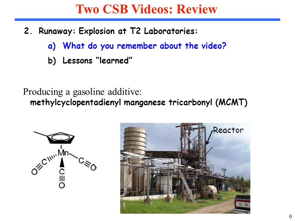 6 Two CSB Videos: Review 2.Runaway: Explosion at T2 Laboratories: a)What do you remember about the video.