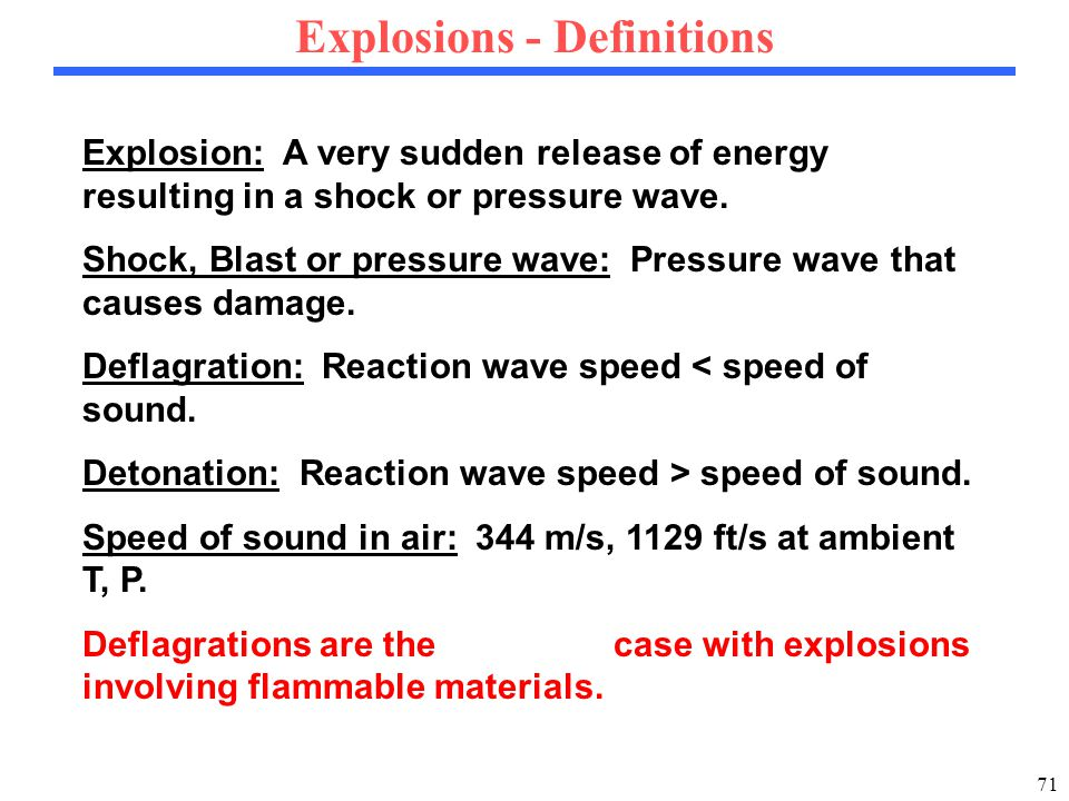 71 Explosions - Definitions Explosion: A very sudden release of energy resulting in a shock or pressure wave.