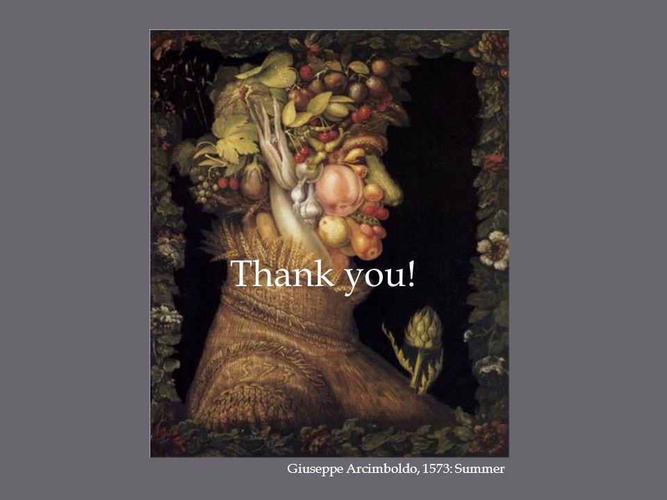 Giuseppe Arcimboldo, 1573: Summer Thank you!