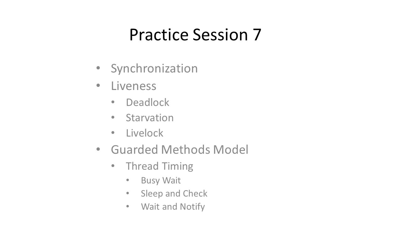 Practice Session 7 Synchronization Liveness Deadlock Starvation Livelock Guarded Methods Model Thread Timing Busy Wait Sleep and Check Wait and Notify