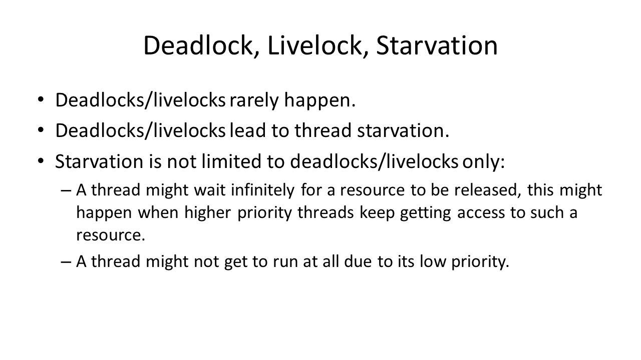 Deadlock, Livelock, Starvation Deadlocks/livelocks rarely happen.