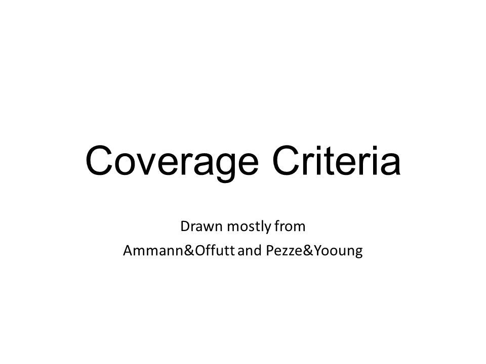 Coverage Criteria Drawn mostly from Ammann&Offutt and Pezze&Yooung