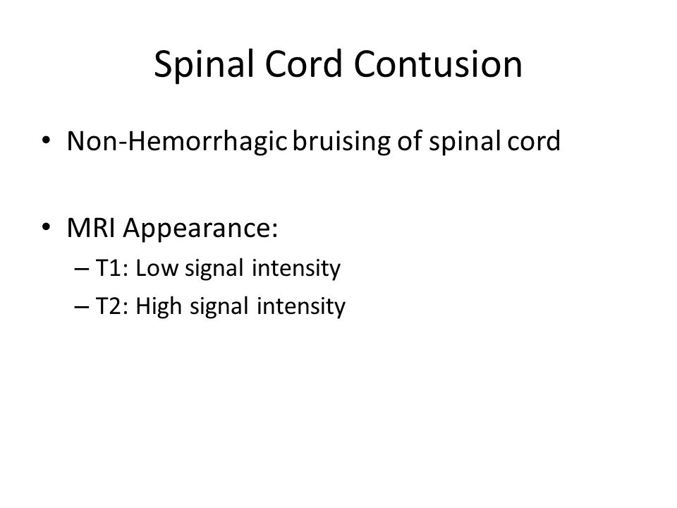 Spinal Cord Contusion Non-Hemorrhagic bruising of spinal cord MRI Appearance: – T1: Low signal intensity – T2: High signal intensity
