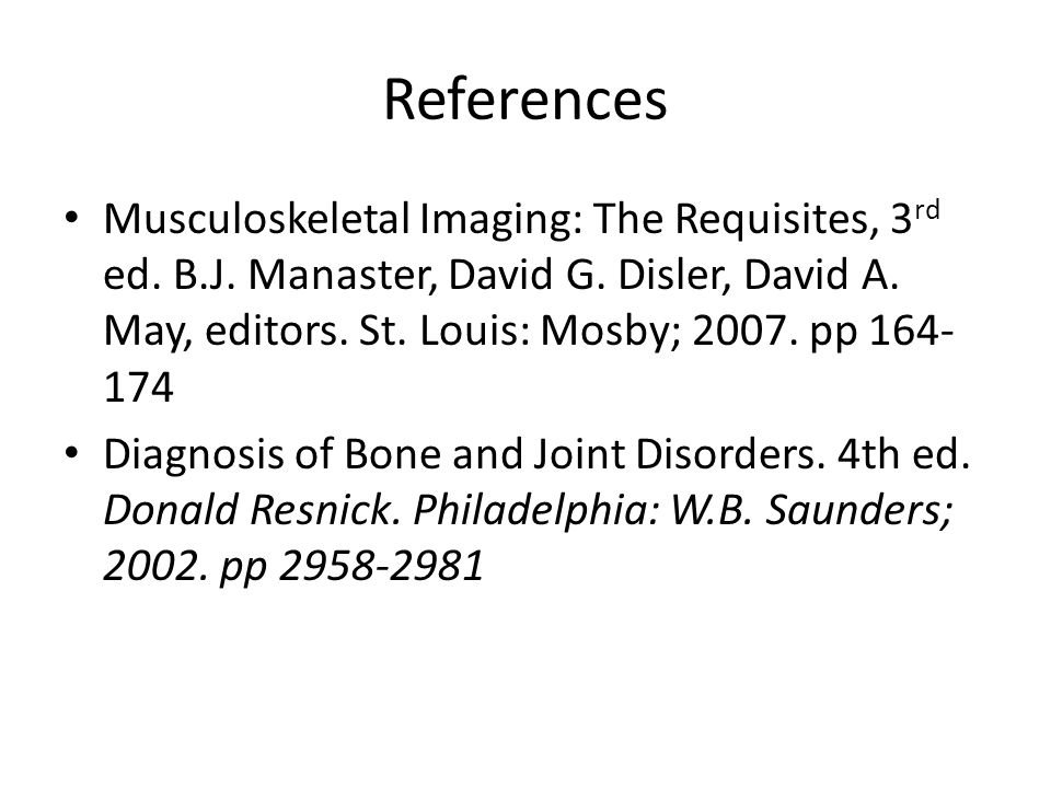 References Musculoskeletal Imaging: The Requisites, 3 rd ed.