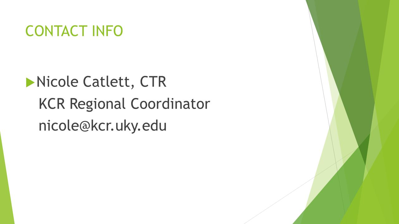 CONTACT INFO  Nicole Catlett, CTR KCR Regional Coordinator nicole@kcr.uky.edu